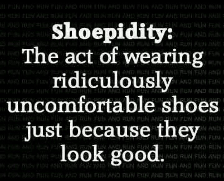 Shoepidity: The act of wearing realy uncofortable shoes just because they look good. #shoequotes _____________________________  For #shoes, please visit http://RedCarpetDeals.info