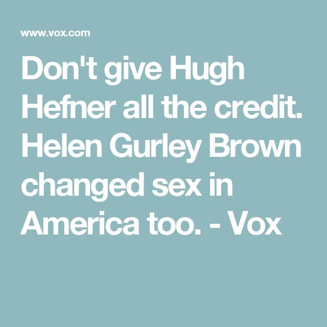 Don't give Hugh Hefner all the credit. Helen Gurley Brown changed sex in America too. - Vox