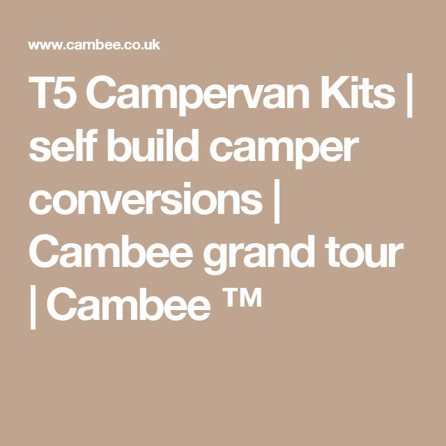 T5 Campervan Kits | self build camper conversions | Cambee grand tour | Cambee ™