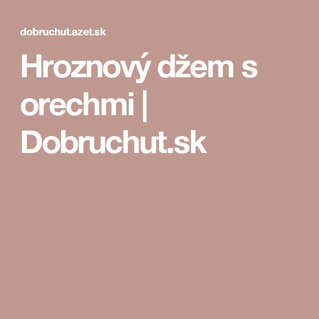 Hroznový džem s orechmi | Dobruchut.sk