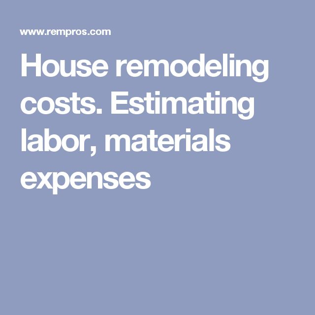 House remodeling costs. Estimating labor, materials expenses
