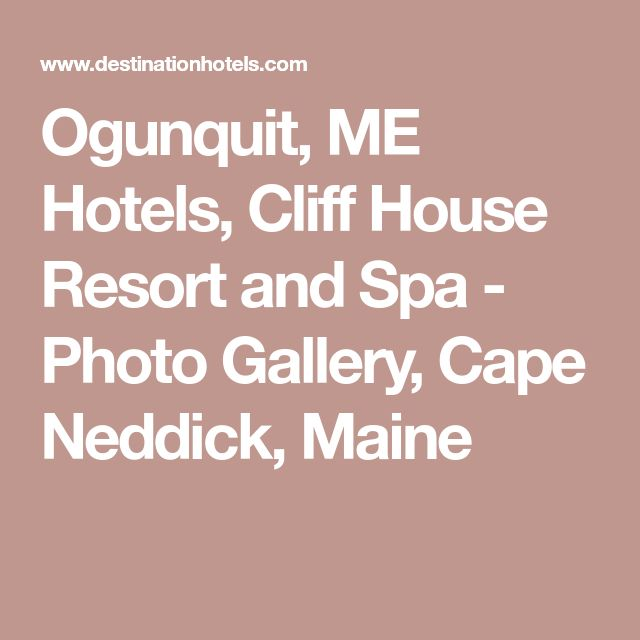 Ogunquit, ME Hotels, Cliff House Resort and Spa - Photo Gallery, Cape Neddick, Maine