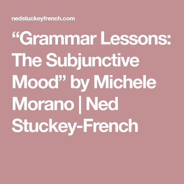 """michelle moranos grammar lessons the subjunctive mood essay The essay """"grammar lessons: the subjunctive mood"""" by michele morano is a work that parallels the spanish language and life in the story, michele reveals a little about herself as a character in the essay."""