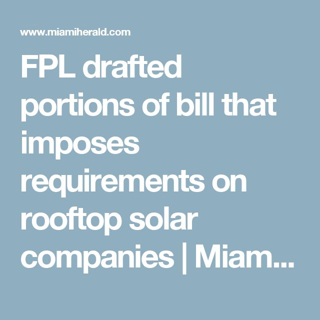 FPL drafted portions of bill that imposes requirements on rooftop solar companies   Miami Herald