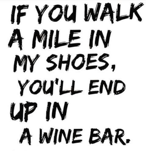 If you walk a mile in my shoes, you'll end up in a wine bar. LOL! #wine #humor