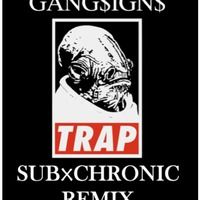 $$$ DO AS YA TOLD GURL #WHATDIRT $$$ GANG$IGN$ - GANG$IGN$ (SubxChronic Remix) by SubxChronic on SoundCloud