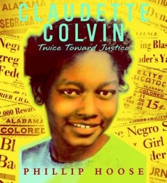 Claudette Colvin. Twice toward Justice - Based on extensive interviews with Claudette Colvin and many others, Phillip Hoose presents the first in-depth account of an important yet largely unknown civil rights figure, skillfully weaving her dramatic story into the fabric of the historic Montgomery bus boycott and court case that would change the course of American history