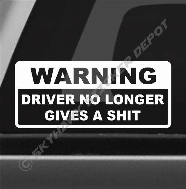 Driver No Longer Gives A Sh*t Bumper Sticker Vinyl Decal Sport Car Truck Dope