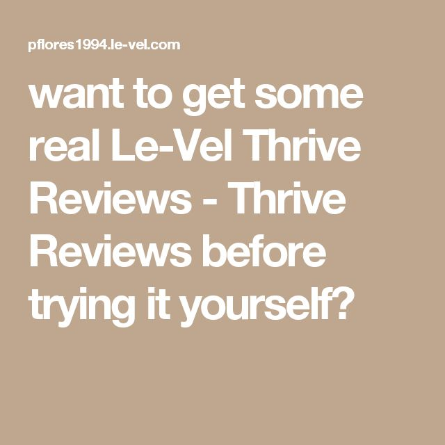 want to get some real Le-Vel Thrive Reviews - Thrive Reviews before trying it yourself?