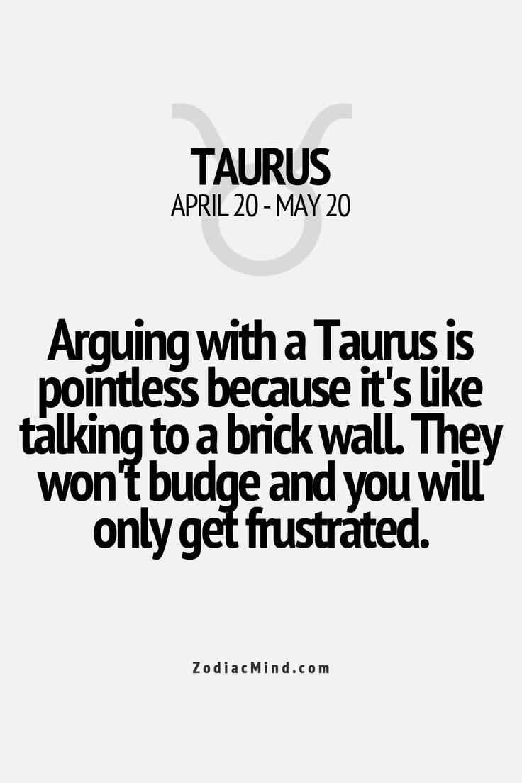 ♉: Everyone needs to read this if they want to be friends with me. Most of my friends and family understand this about me, and they come to me for most of their decisions and arguments.