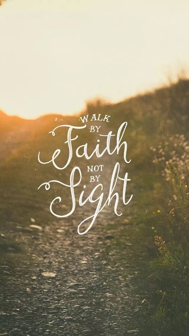 We walk by faith and not by sight.