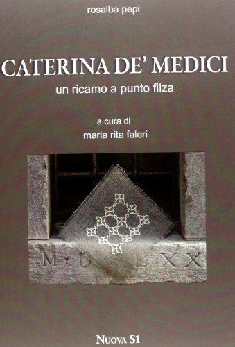 Caterina de' Medici. Un ricamo a punto filza di Rosalba Pepi, http://www.amazon.it/dp/8889262648/ref=cm_sw_r_pi_dp_0qB2rb1SNHNAJ