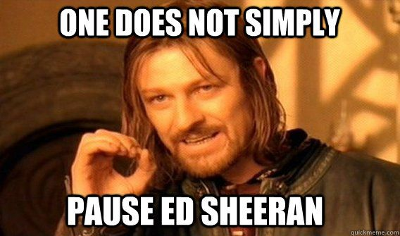 ed sheeran meme   one does not simply pause ed sheeran - one does not pause ed sheeran
