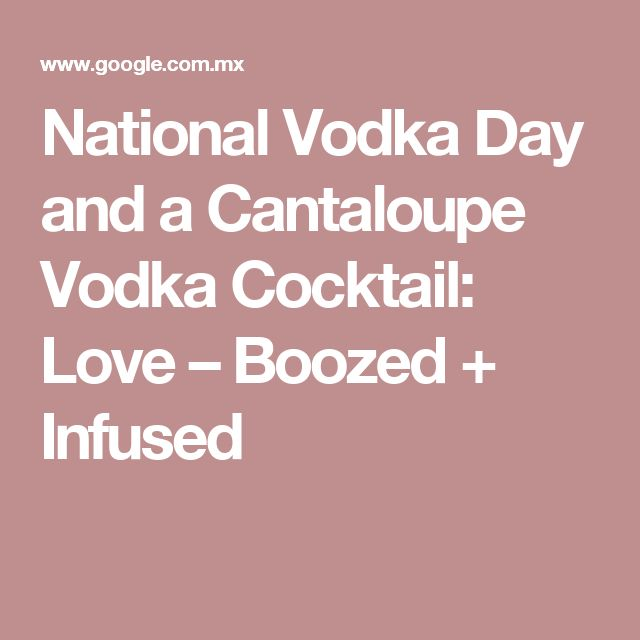 National Vodka Day and a Cantaloupe Vodka Cocktail: Love – Boozed + Infused