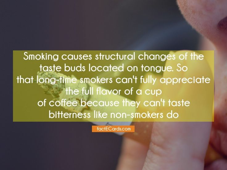 Smoking causes structural changes of the taste buds located on tongue. So that long-time smokers can't fully appreciate the full flavor of a cup of coffee because they can't taste bitterness like non-smokers do - http://factecards.com/smoking-causes-structural-changes-taste/