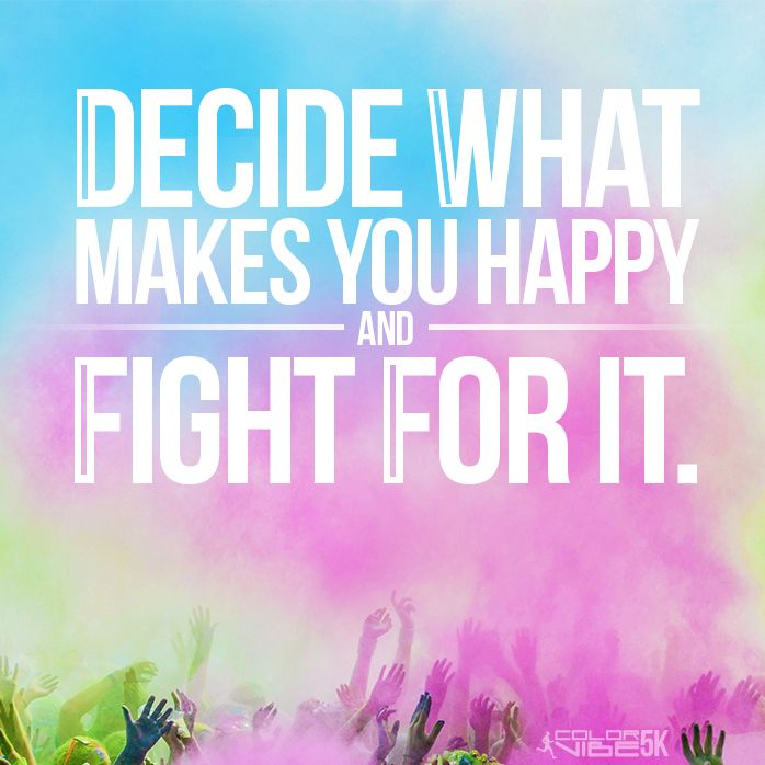 Decide what makes you happy and fight for it motivation for What is a color that makes you happy