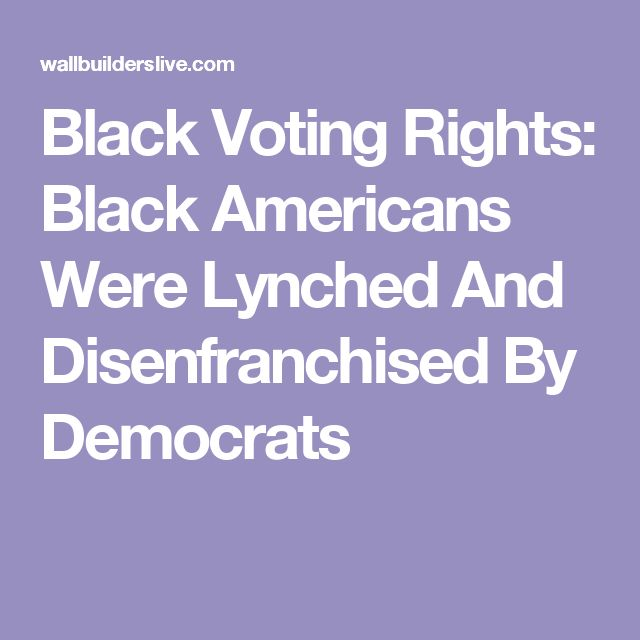 Black Voting Rights: Black Americans Were Lynched And Disenfranchised By Democrats