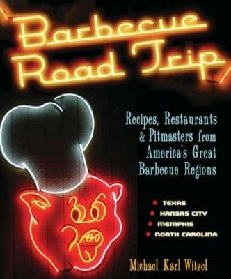 Barbecue Road Trip: Recipes Restaurants & Pitmasters from Americas Barbecue Regions