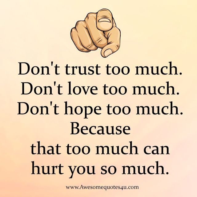 Awesome Quotes Don T Trust Too Much Love And Trust Quotes Feeling Hurt Quotes Broken Trust Quotes