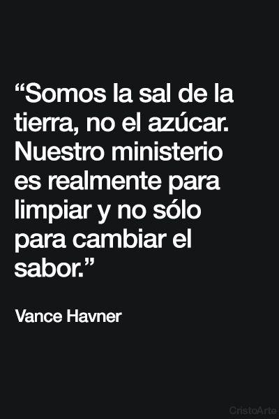 """""""Somos la sal de la tierra, no el azúcar. Nuestro ministerio es realmente para limpiar y no sólo para cambiar el sabor"""". - Vance Havner."""