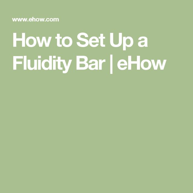 How to Set Up a Fluidity Bar | eHow