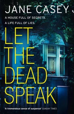 *March 2017* This is the chilling new crime novel from award-winning author, Jane Casey. When an 18-year-old girl returns home to find her house covered in blood and her mother missing, Detective Maeve Kerrigan and the murder squad must navigate a web of lies to discover the truth.