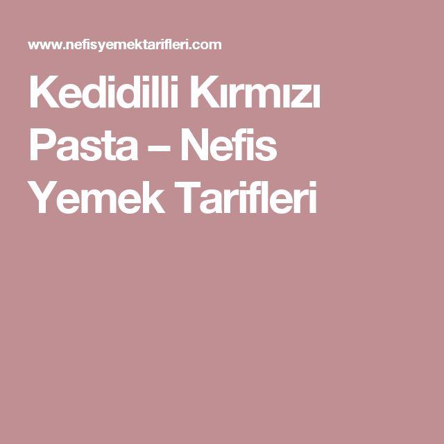 Kedidilli Kırmızı Pasta – Nefis Yemek Tarifleri