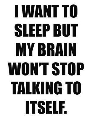 'I want to sleep but my brain won't stop talking to itself'