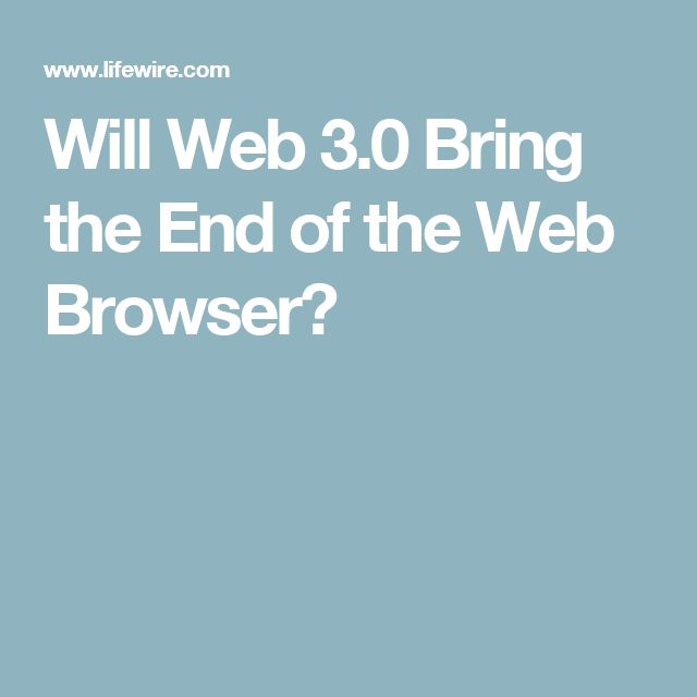 Will Web 3.0 Bring the End of the Web Browser?