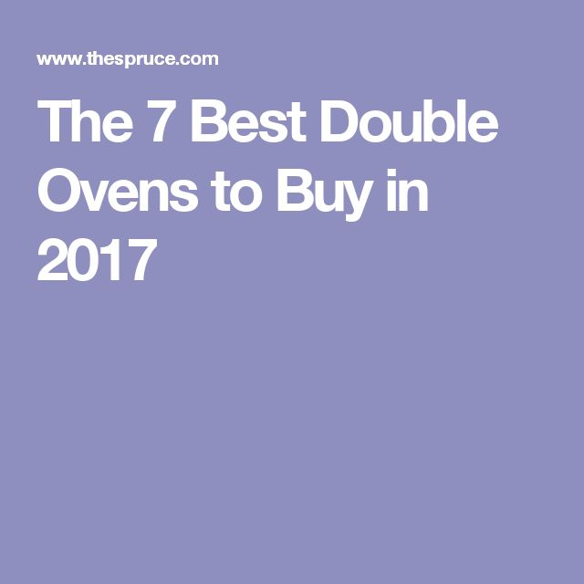 The 7 Best Double Ovens to Buy in 2017