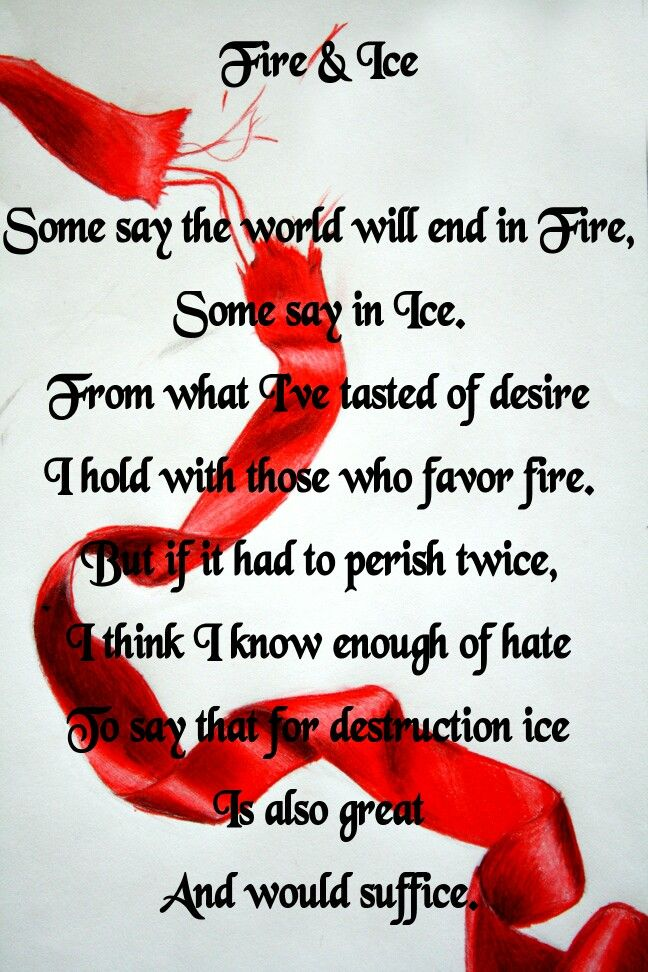 fire ice robert frost essays Full name professor subject date fire and ice analysis robert frost's fire and ice is a lyrical poem with a tinge of dramatic nature as it deals with strong e.