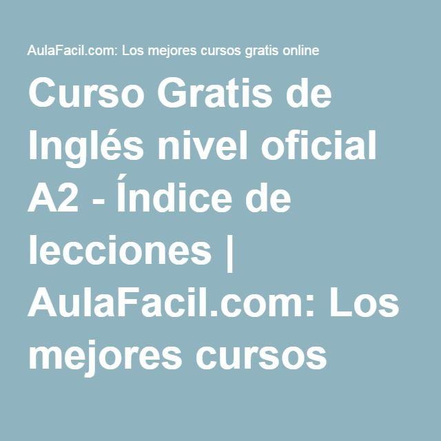 Curso Gratis de Inglés nivel oficial A2 - Índice de lecciones | AulaFacil.com: Los mejores cursos gratis online