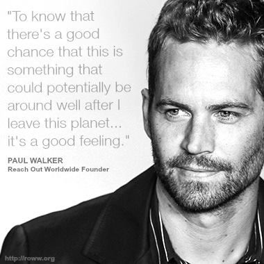 """""""To know that there's a good chance that this is something that could potentially be around well after I leave this planet... it's a good feeling."""" - Paul Walker"""