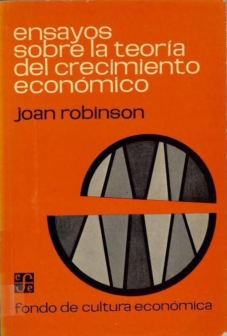 Ensayos sobre la Teoría del crecimiento económico / Joan Robinson. [1a. ed., 1a. reimp.]. México : Fondo de Cultura Económica, 1965(1973 impr.)