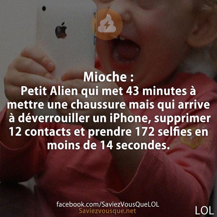 Mioche : Petit Alien qui met 43 minutes à mettre une chaussure mais qui arrive à déverrouiller un iPhone, supprimer 12 contacts et prendre 172 selfies en moins de 14 secondes. | Saviez Vous Que? | Tous les jours, découvrez de nouvelles infos pour briller en société !