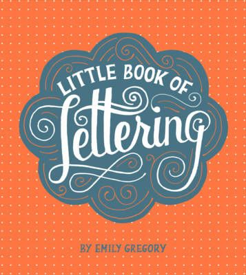 Little Book of Lettering -  Emily Gregory This little book is absolutely gorgeous and will have you lettering like a pro in no time!