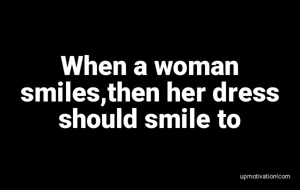 When a woman smiles,then her