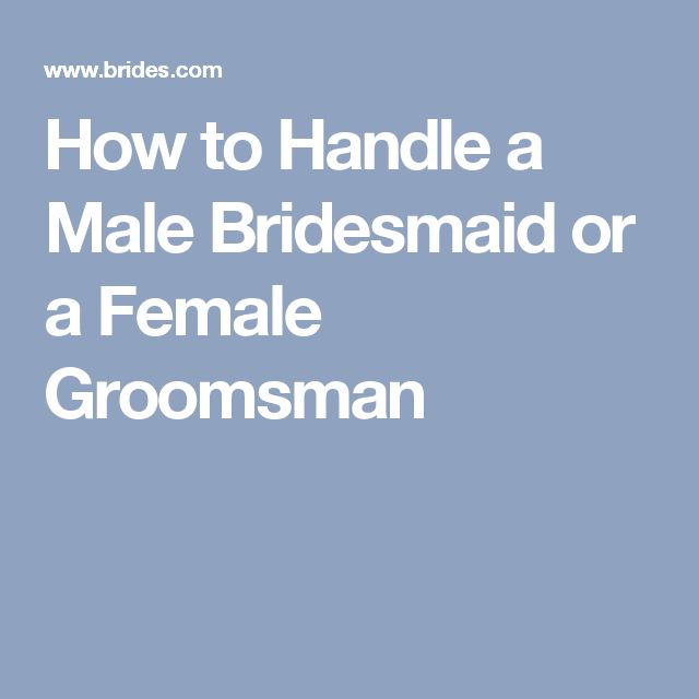 How to Handle a Male Bridesmaid or a Female Groomsman