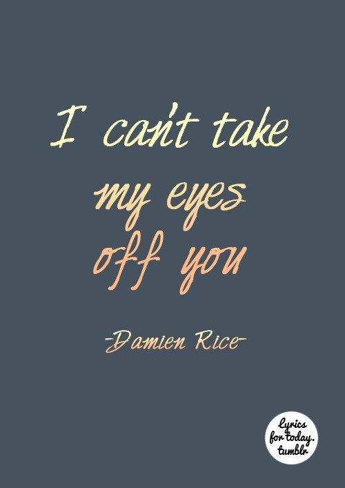 """the blower's daughter - damien rice  """"I can't take my mind off of you"""""""