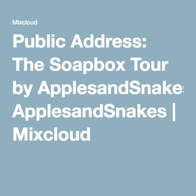 Public Address: The Soapbox Tour by ApplesandSnakes | Mixcloud