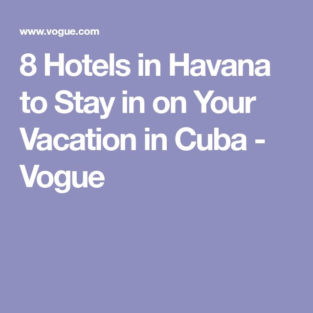 8 Hotels in Havana to Stay in on Your Vacation in Cuba - Vogue