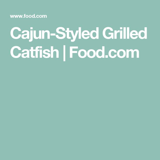 Cajun-Styled Grilled Catfish | Food.com