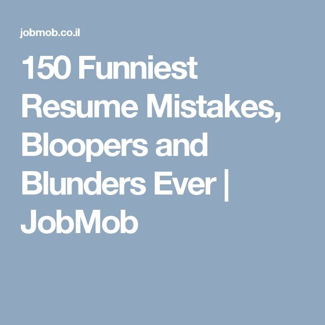 150 Funniest Resume Mistakes, Bloopers and Blunders Ever - resume mistakes