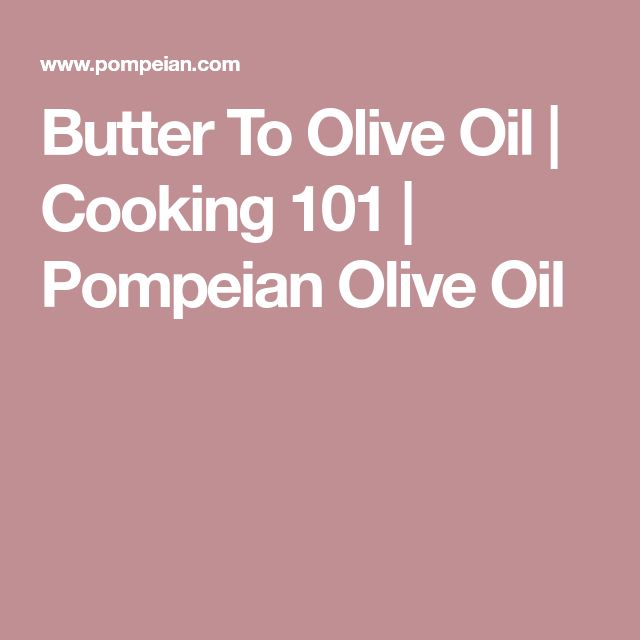 Butter To Olive Oil | Cooking 101 | Pompeian Olive Oil