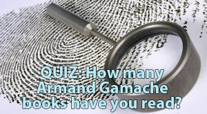 Quiz: How Many Gamache Books Have You Read?
