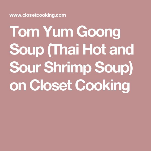 Tom Yum Goong Soup (Thai Hot and Sour Shrimp Soup) on Closet Cooking