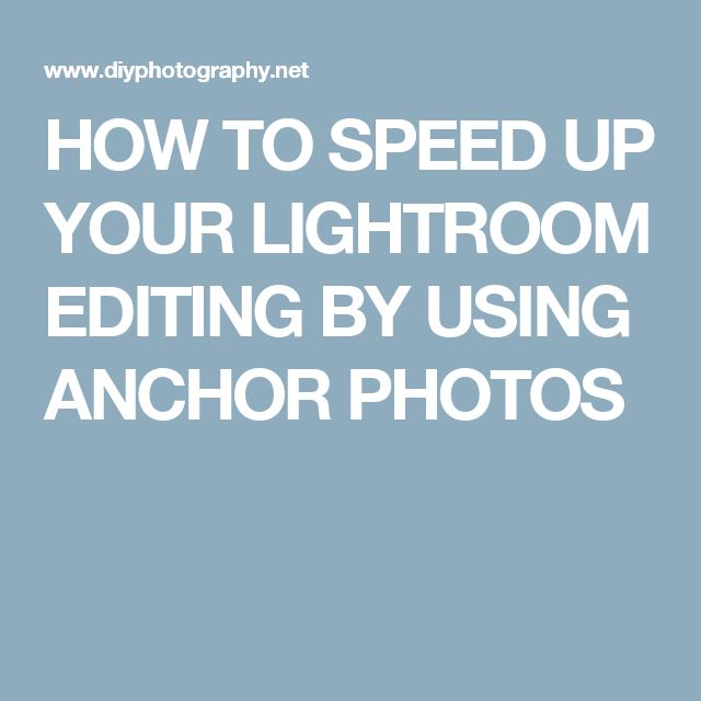 HOW TO SPEED UP YOUR LIGHTROOM EDITING BY USING ANCHOR PHOTOS