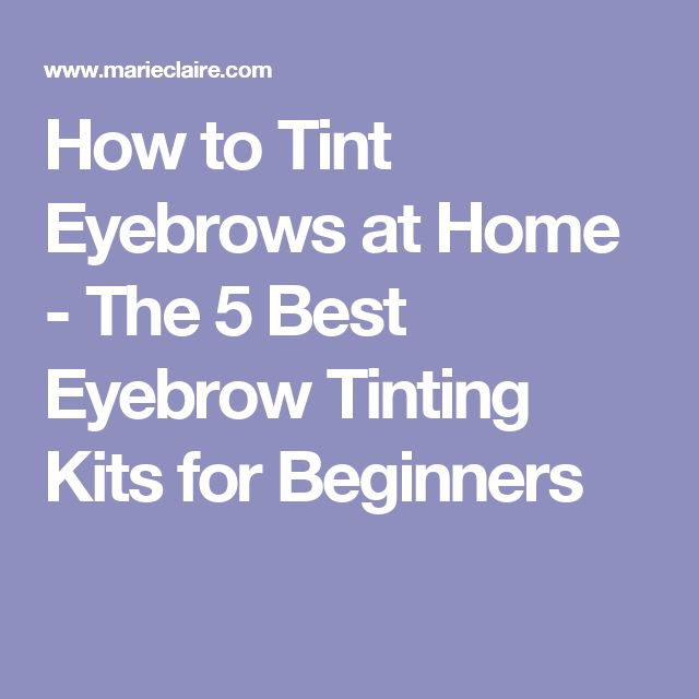 How to Tint Eyebrows at Home - The 5 Best Eyebrow Tinting Kits for Beginners