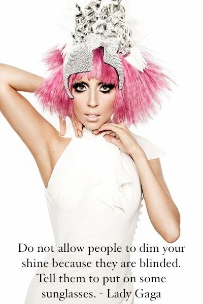 """""""Do not allow people to dim your shine because they are blinded. Tell them to put on some sunglasses."""" - Lady Gaga. #Inspiration #E-cards"""