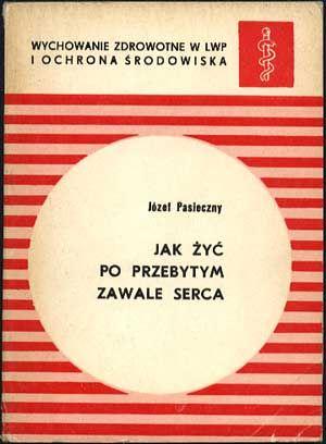 Jak żyć po przebytym zawale serca (zalecenia rehablitacyjne), Józef Pasieczny, MON, 1979, http://www.antykwariat.nepo.pl/jak-zyc-po-przebytym-zawale-serca-zalecenia-rehablitacyjne-p-899.html